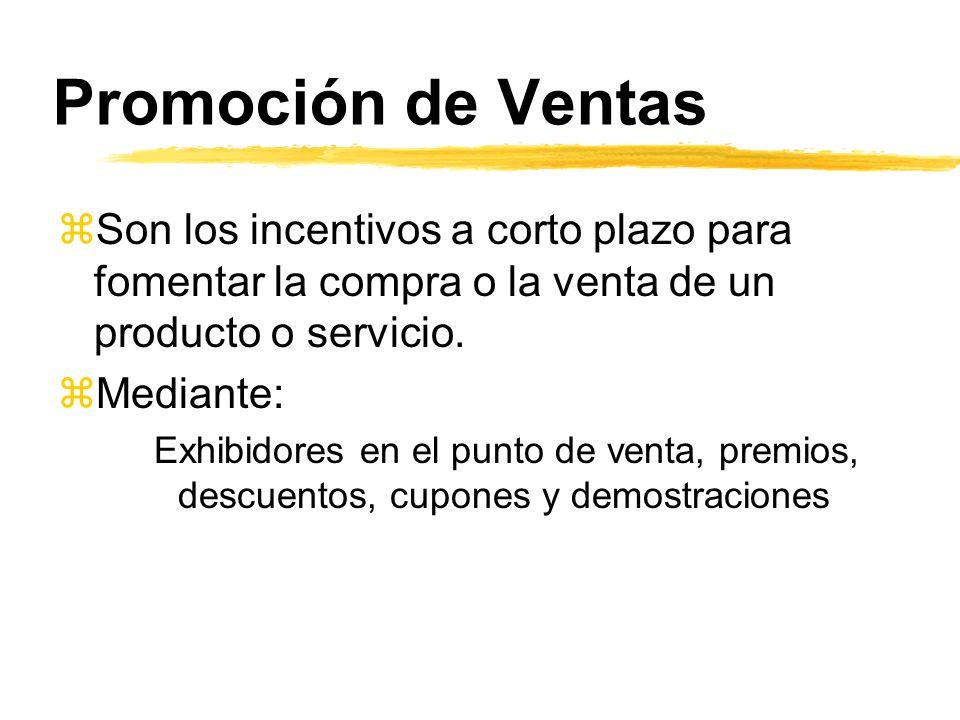 Promoción de Ventas zSon los incentivos a corto plazo para fomentar la compra o la venta de un producto o servicio. zMediante: Exhibidores en el punto