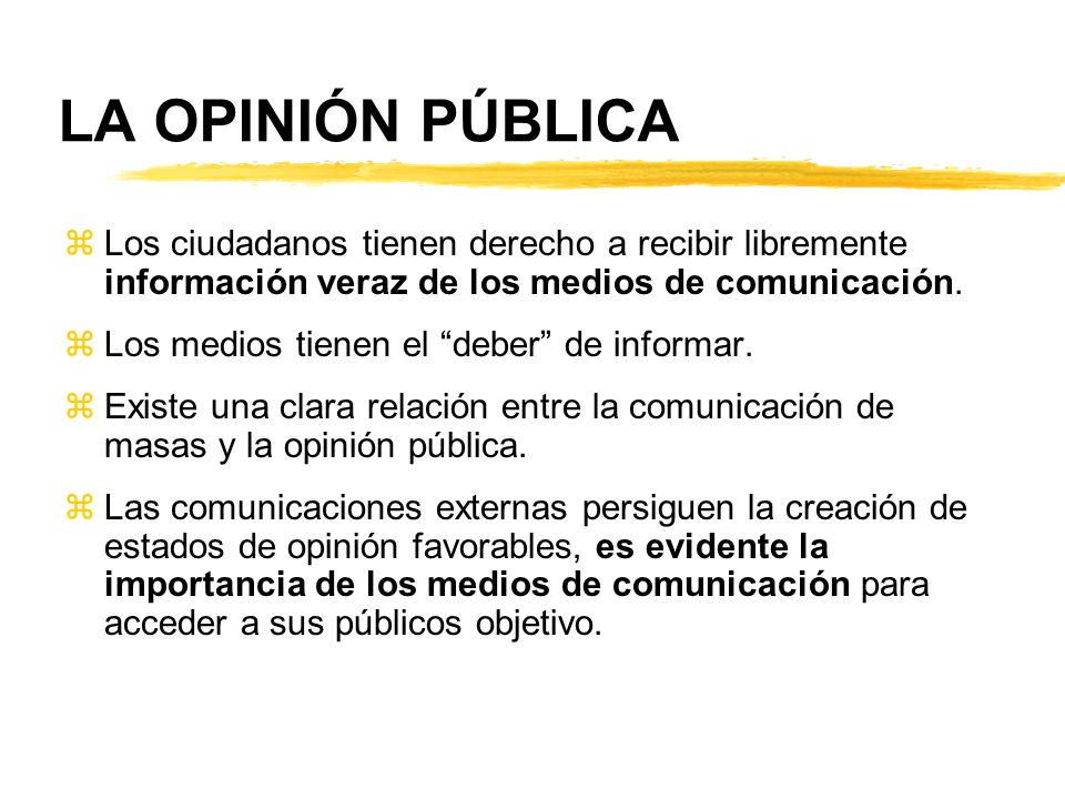 LA OPINIÓN PÚBLICA zLos ciudadanos tienen derecho a recibir libremente información veraz de los medios de comunicación. zLos medios tienen el deber de