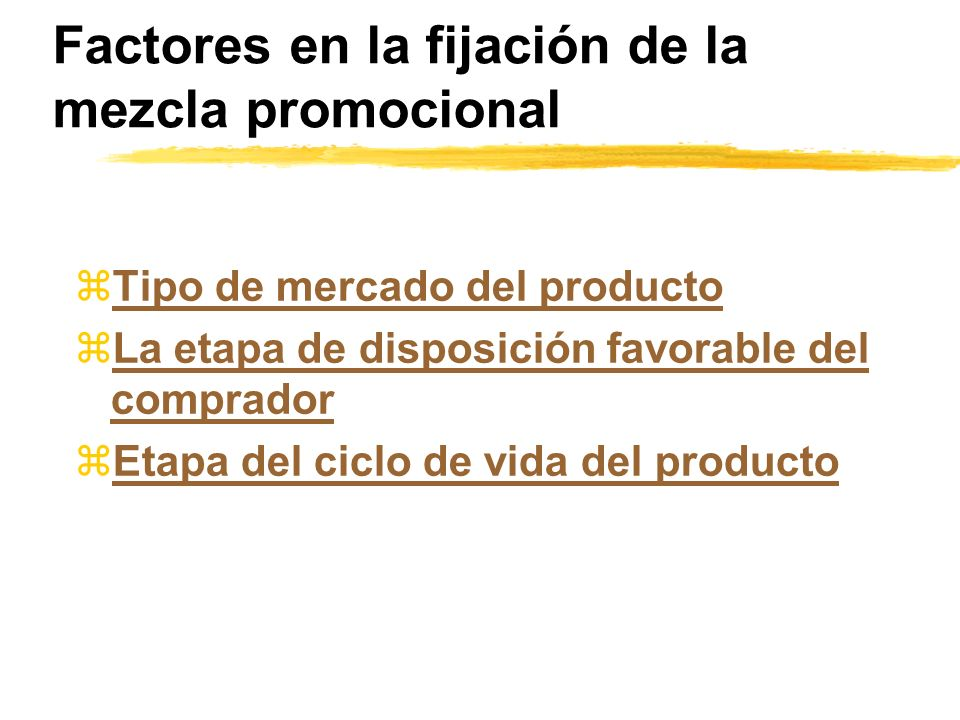 Factores en la fijación de la mezcla promocional zTipo de mercado del productoTipo de mercado del producto zLa etapa de disposición favorable del comp