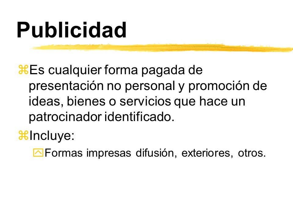 Publicidad zEs cualquier forma pagada de presentación no personal y promoción de ideas, bienes o servicios que hace un patrocinador identificado. zInc