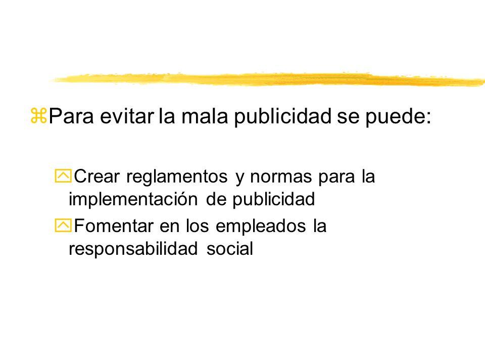 zPara evitar la mala publicidad se puede: yCrear reglamentos y normas para la implementación de publicidad yFomentar en los empleados la responsabilid