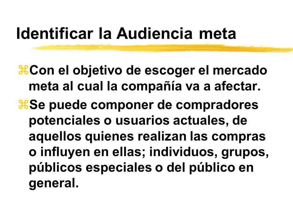 Identificar la Audiencia meta zCon el objetivo de escoger el mercado meta al cual la compañía va a afectar. zSe puede componer de compradores potencia