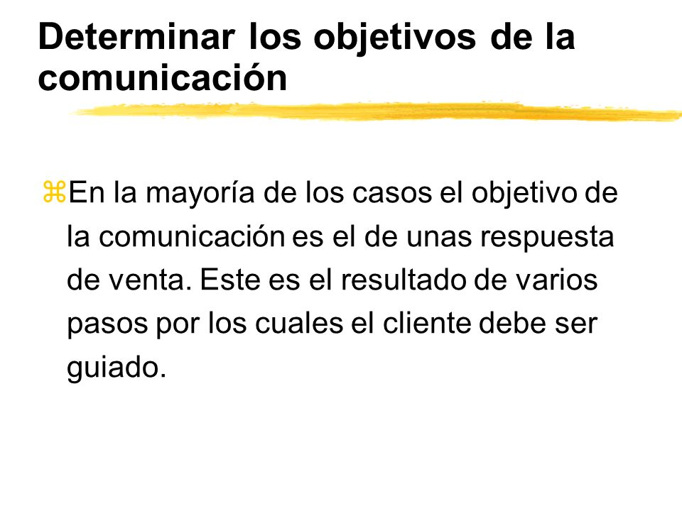 Determinar los objetivos de la comunicación zEn la mayoría de los casos el objetivo de la comunicación es el de unas respuesta de venta. Este es el re