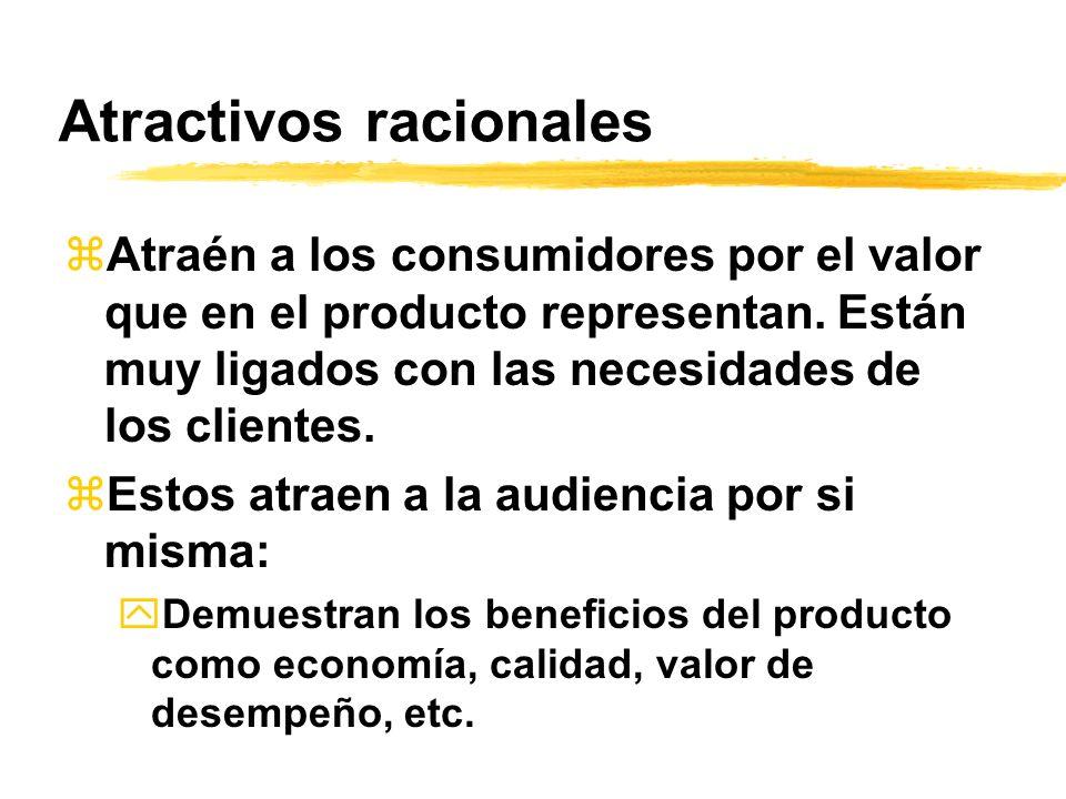 Atractivos racionales zAtraén a los consumidores por el valor que en el producto representan. Están muy ligados con las necesidades de los clientes. z