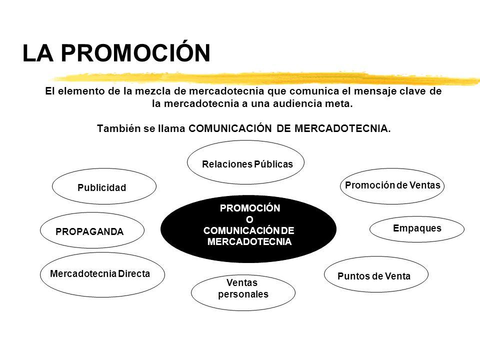LA PROMOCIÓN El elemento de la mezcla de mercadotecnia que comunica el mensaje clave de la mercadotecnia a una audiencia meta. También se llama COMUNI
