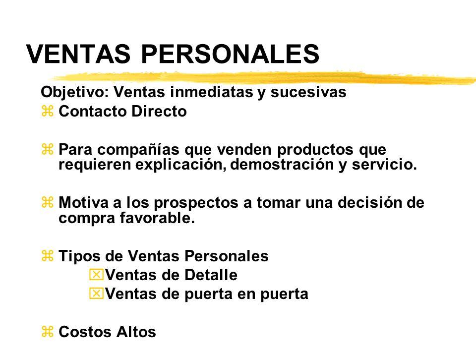 VENTAS PERSONALES Objetivo: Ventas inmediatas y sucesivas zContacto Directo zPara compañías que venden productos que requieren explicación, demostraci