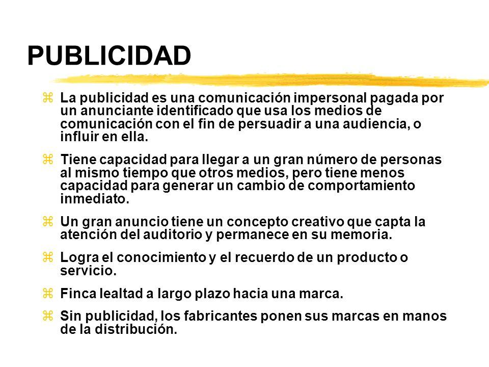 PUBLICIDAD zLa publicidad es una comunicación impersonal pagada por un anunciante identificado que usa los medios de comunicación con el fin de persua