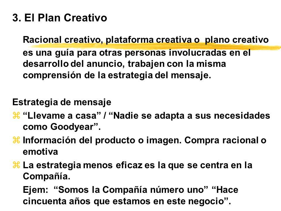 3. El Plan Creativo Racional creativo, plataforma creativa o plano creativo es una guía para otras personas involucradas en el desarrollo del anuncio,