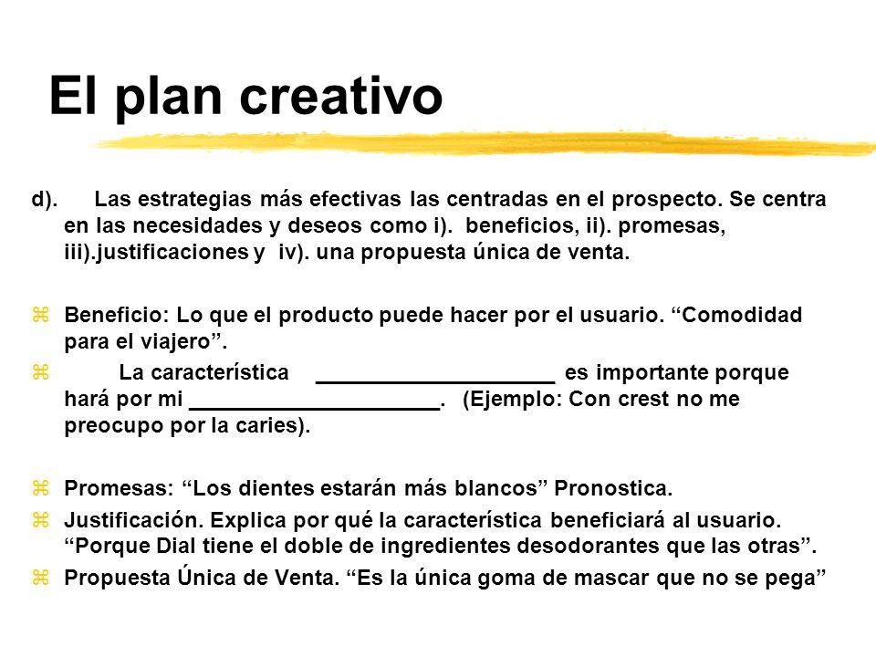 El plan creativo d). Las estrategias más efectivas las centradas en el prospecto. Se centra en las necesidades y deseos como i). beneficios, ii). prom