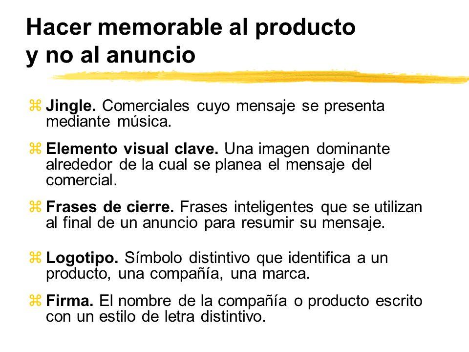 Hacer memorable al producto y no al anuncio zJingle. Comerciales cuyo mensaje se presenta mediante música. zElemento visual clave. Una imagen dominant