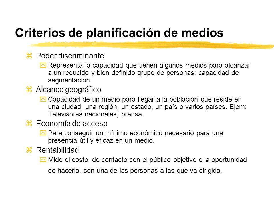 Criterios de planificación de medios zPoder discriminante yRepresenta la capacidad que tienen algunos medios para alcanzar a un reducido y bien defini