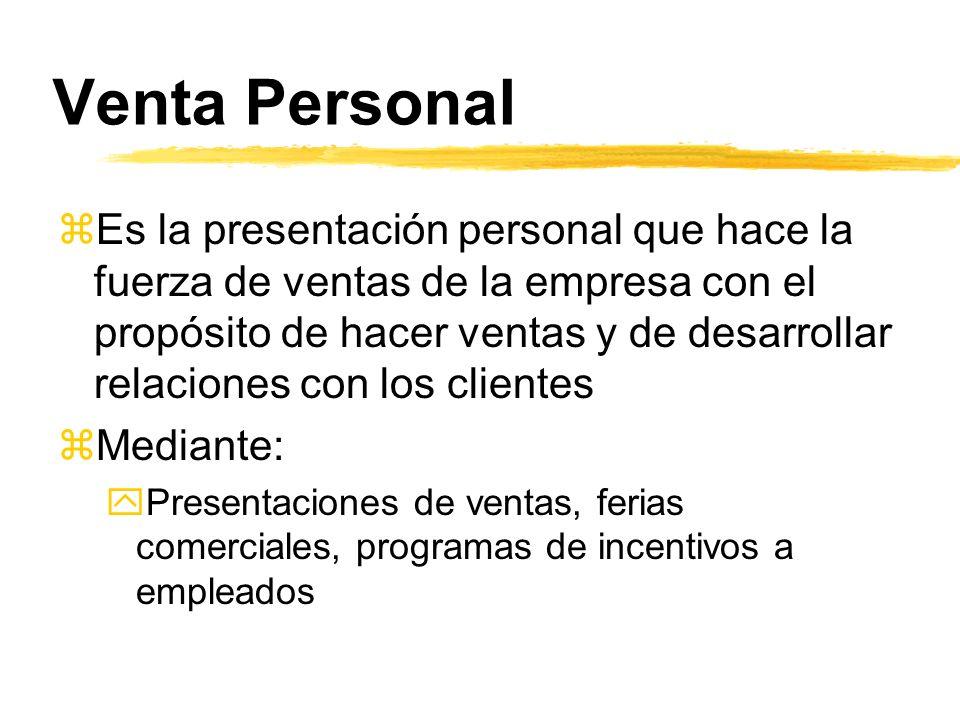 Venta Personal zEs la presentación personal que hace la fuerza de ventas de la empresa con el propósito de hacer ventas y de desarrollar relaciones co
