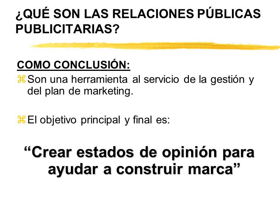 ¿QUÉ SON LAS RELACIONES PÚBLICAS PUBLICITARIAS? COMO CONCLUSIÓN: zSon una herramienta al servicio de la gestión y del plan de marketing. zEl objetivo
