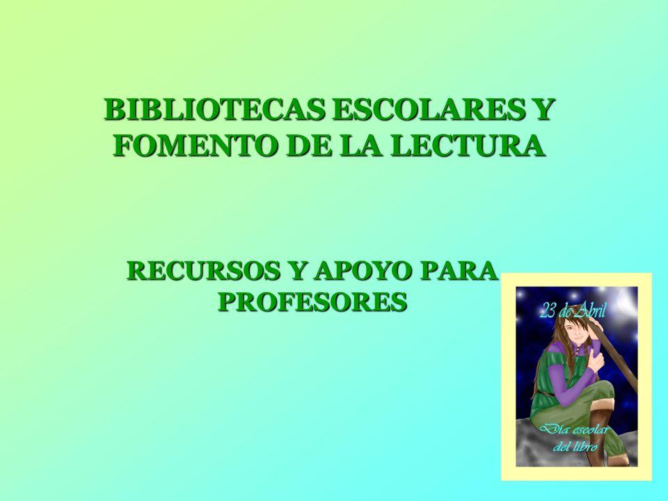 1 BIBLIOTECAS ESCOLARES Y FOMENTO DE LA LECTURA RECURSOS Y APOYO PARA PROFESORES