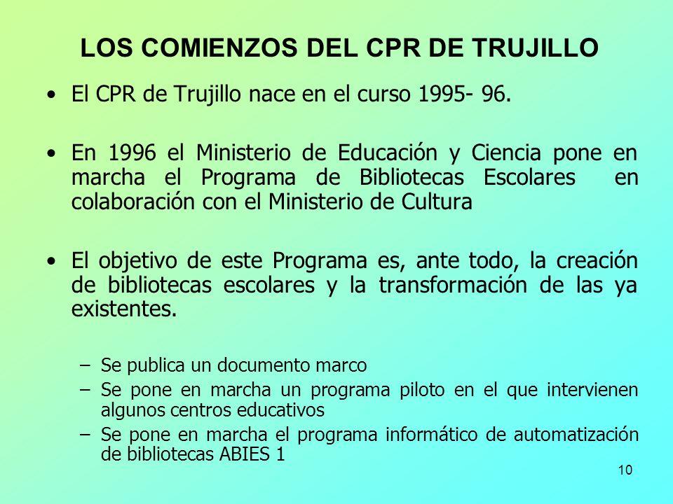 10 El CPR de Trujillo nace en el curso 1995- 96. En 1996 el Ministerio de Educación y Ciencia pone en marcha el Programa de Bibliotecas Escolares en c
