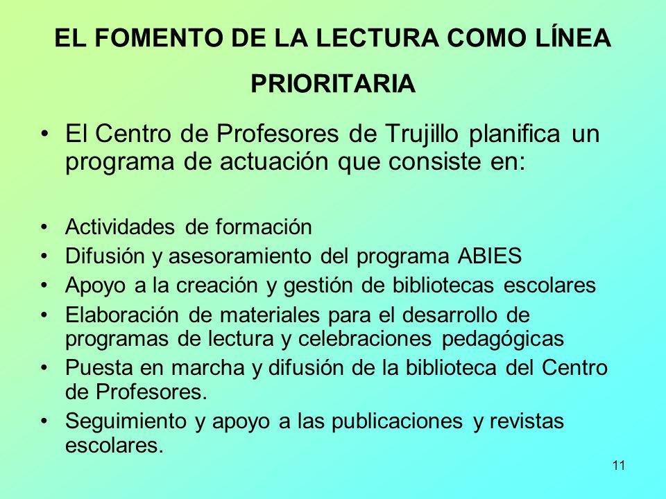 11 EL FOMENTO DE LA LECTURA COMO LÍNEA PRIORITARIA El Centro de Profesores de Trujillo planifica un programa de actuación que consiste en: Actividades
