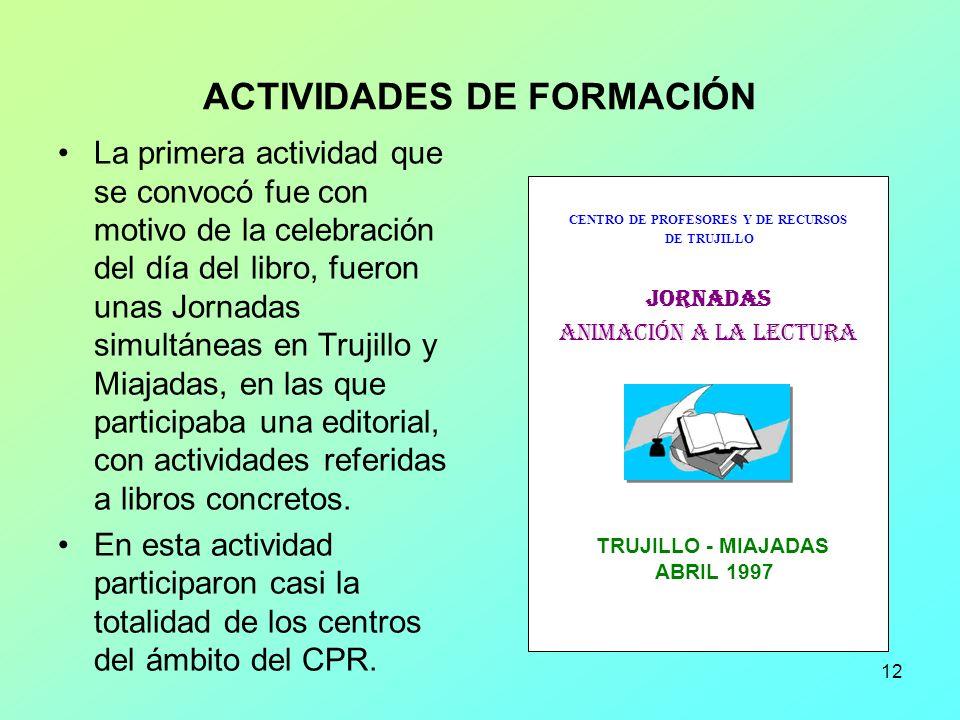 12 ACTIVIDADES DE FORMACIÓN La primera actividad que se convocó fue con motivo de la celebración del día del libro, fueron unas Jornadas simultáneas e