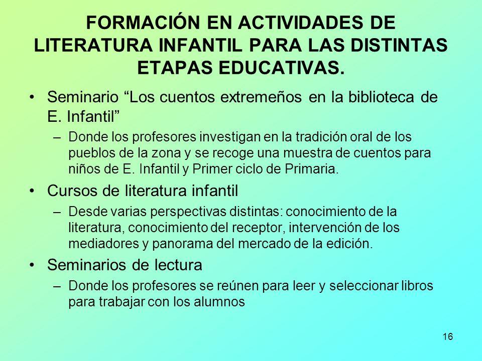 16 FORMACIÓN EN ACTIVIDADES DE LITERATURA INFANTIL PARA LAS DISTINTAS ETAPAS EDUCATIVAS. Seminario Los cuentos extremeños en la biblioteca de E. Infan