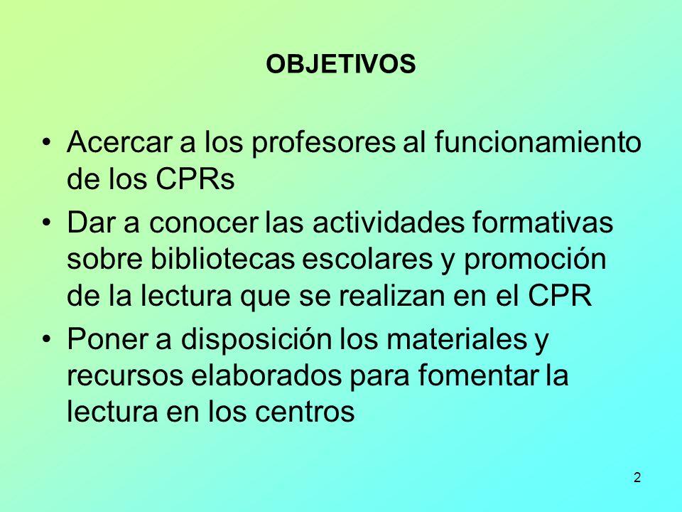 2 OBJETIVOS Acercar a los profesores al funcionamiento de los CPRs Dar a conocer las actividades formativas sobre bibliotecas escolares y promoción de