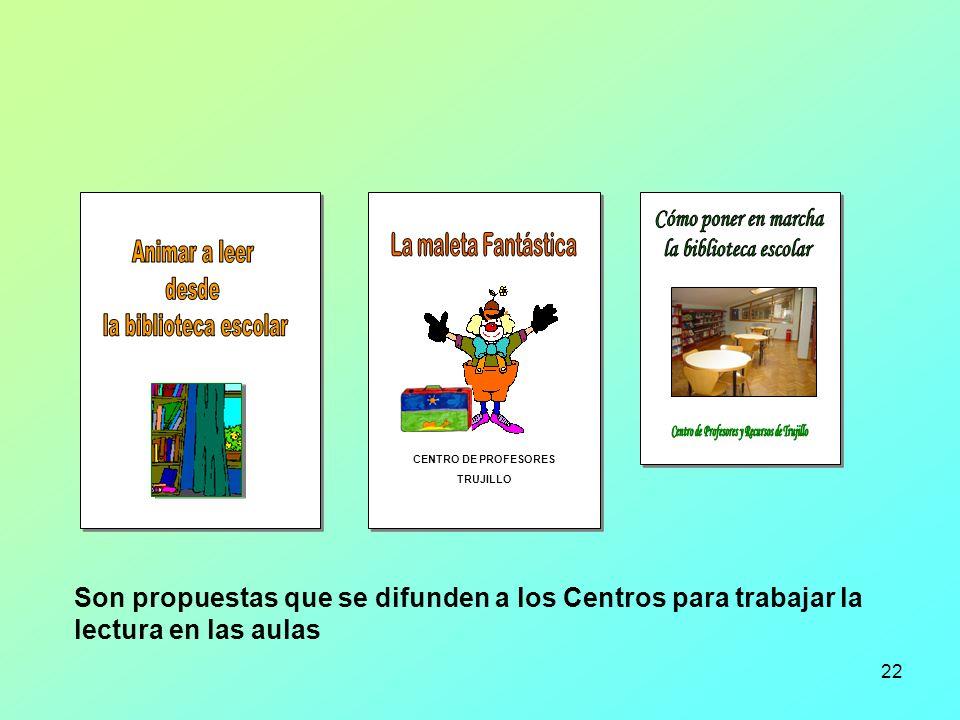 22 CENTRO DE PROFESORES TRUJILLO Son propuestas que se difunden a los Centros para trabajar la lectura en las aulas