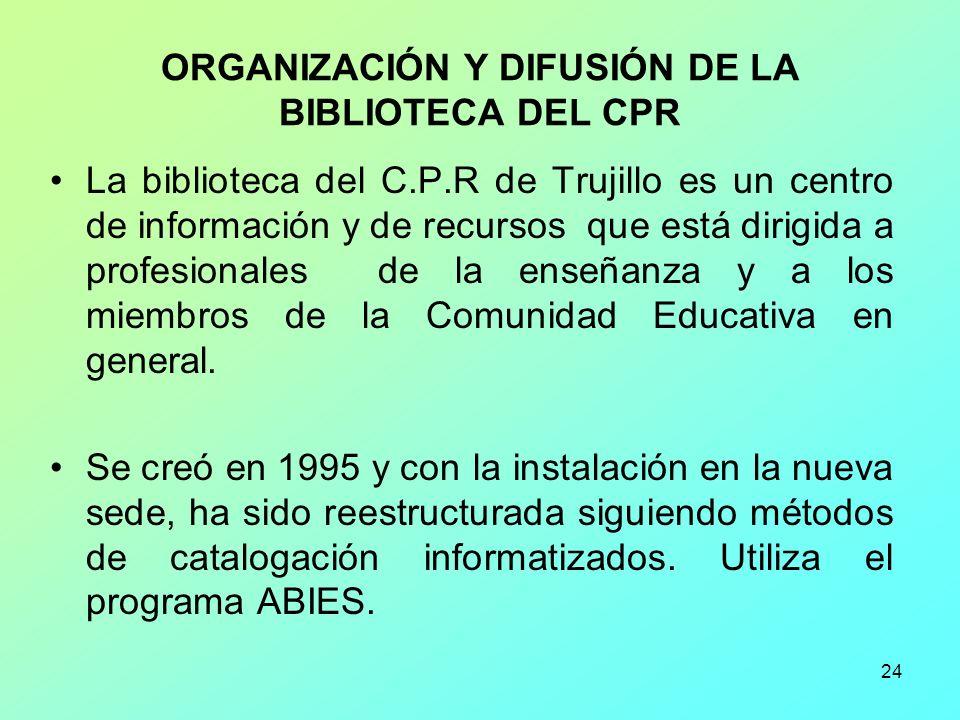24 ORGANIZACIÓN Y DIFUSIÓN DE LA BIBLIOTECA DEL CPR La biblioteca del C.P.R de Trujillo es un centro de información y de recursos que está dirigida a