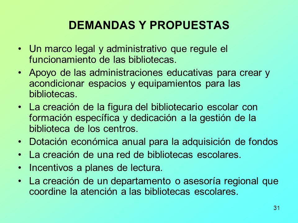 31 DEMANDAS Y PROPUESTAS Un marco legal y administrativo que regule el funcionamiento de las bibliotecas. Apoyo de las administraciones educativas par
