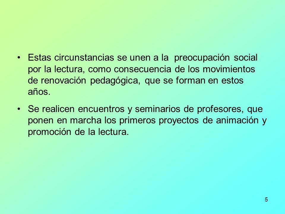 5 Estas circunstancias se unen a la preocupación social por la lectura, como consecuencia de los movimientos de renovación pedagógica, que se forman e