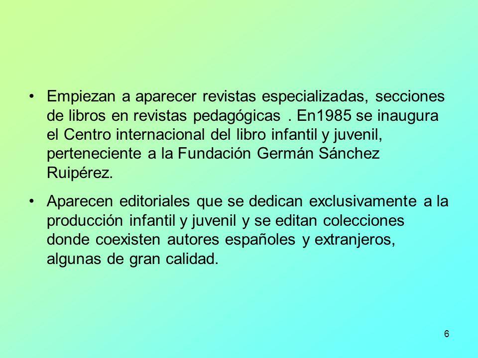 6 Empiezan a aparecer revistas especializadas, secciones de libros en revistas pedagógicas. En1985 se inaugura el Centro internacional del libro infan