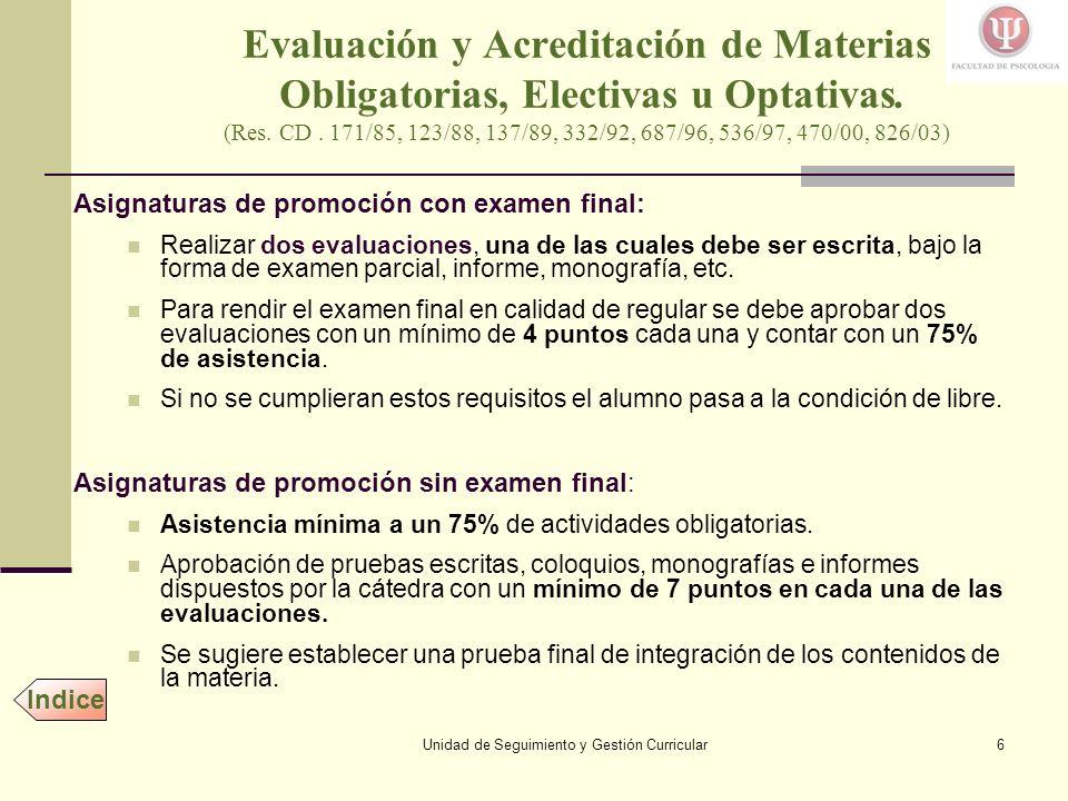 Unidad de Seguimiento y Gestión Curricular6 Asignaturas de promoción con examen final: Realizar dos evaluaciones, una de las cuales debe ser escrita, bajo la forma de examen parcial, informe, monografía, etc.