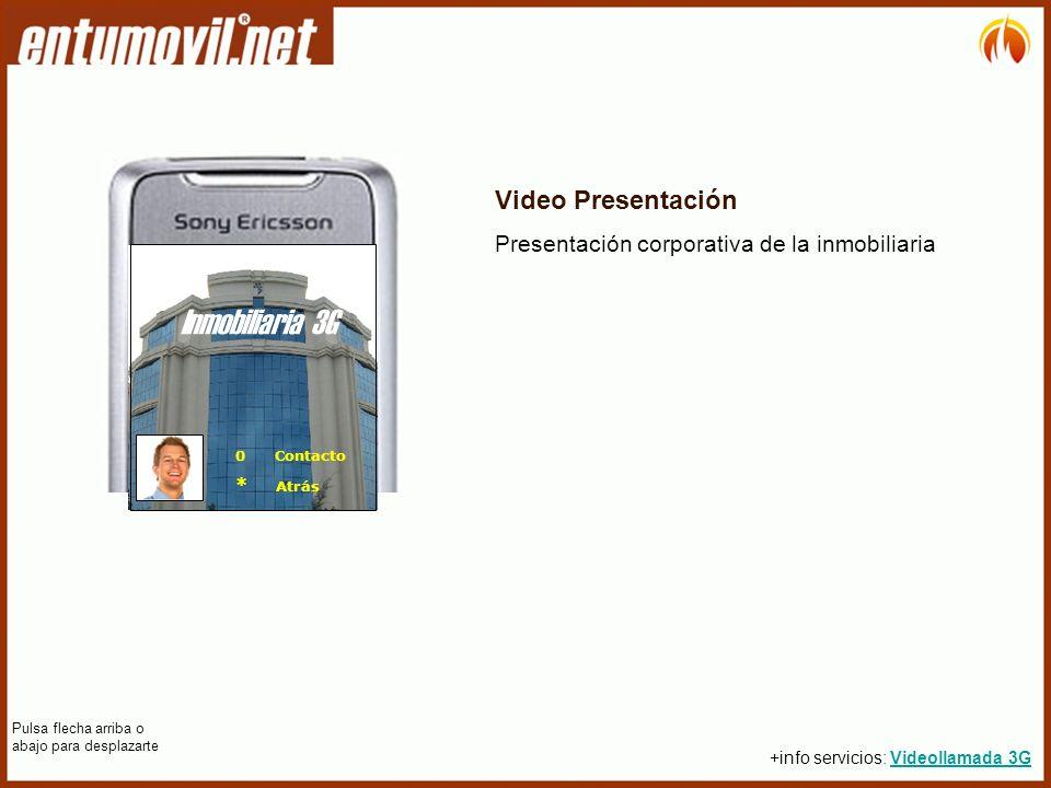 Video Presentación Presentación corporativa de la inmobiliaria 0 Contacto * Atrás Inmobiliaria 3G Pulsa flecha arriba o abajo para desplazarte +info servicios: Videollamada 3GVideollamada 3G