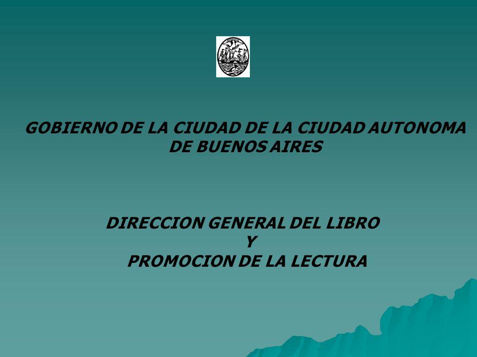 GOBIERNO DE LA CIUDAD DE LA CIUDAD AUTONOMA DE BUENOS AIRES DIRECCION GENERAL DEL LIBRO Y PROMOCION DE LA LECTURA