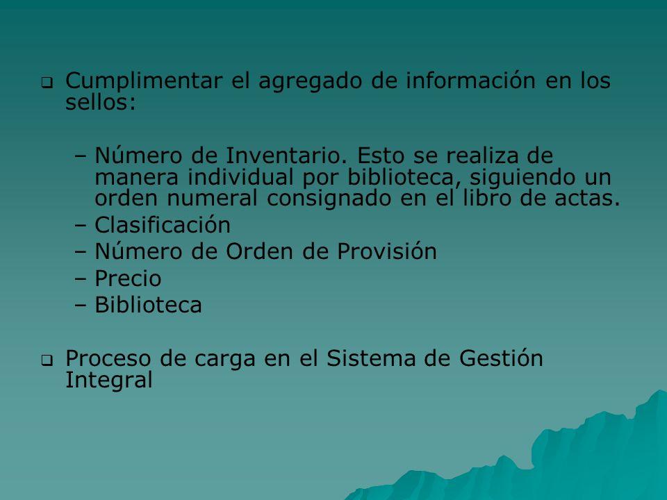 Cumplimentar el agregado de información en los sellos: – –Número de Inventario. Esto se realiza de manera individual por biblioteca, siguiendo un orde
