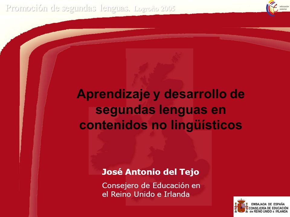 José Antonio del Tejo Consejero de Educación en el Reino Unido e Irlanda Aprendizaje y desarrollo de segundas lenguas en contenidos no lingüísticos