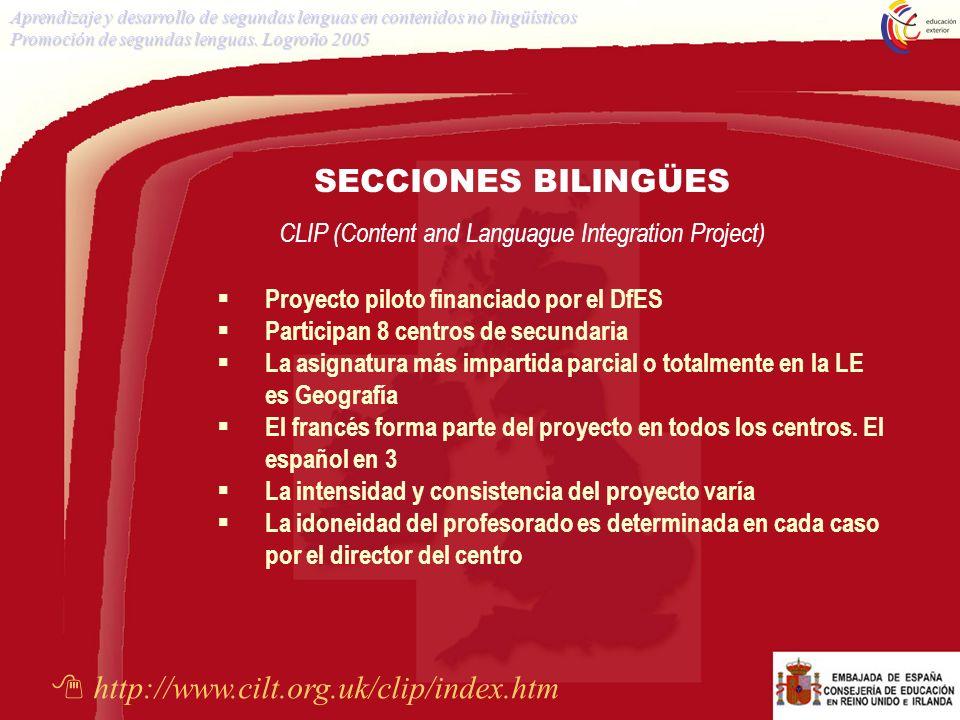 SECCIONES BILINGÜES CLIP (Content and Languague Integration Project) Proyecto piloto financiado por el DfES Participan 8 centros de secundaria La asig