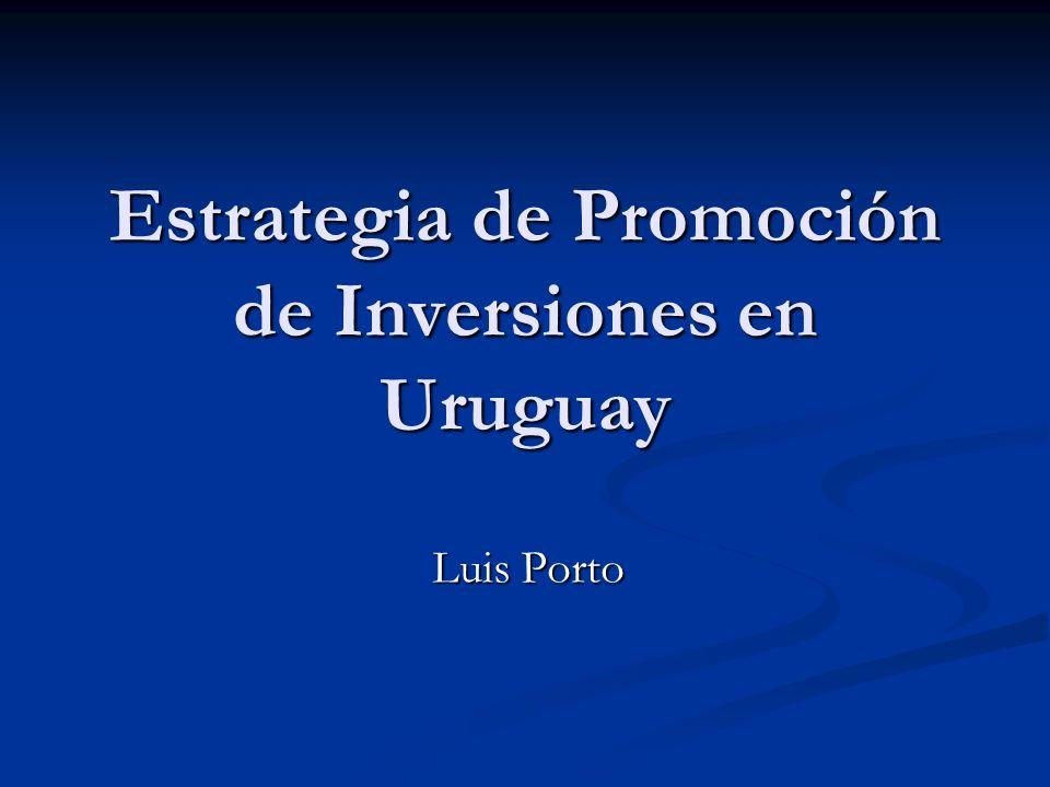 Estrategia de Promoción de Inversiones en Uruguay Luis Porto