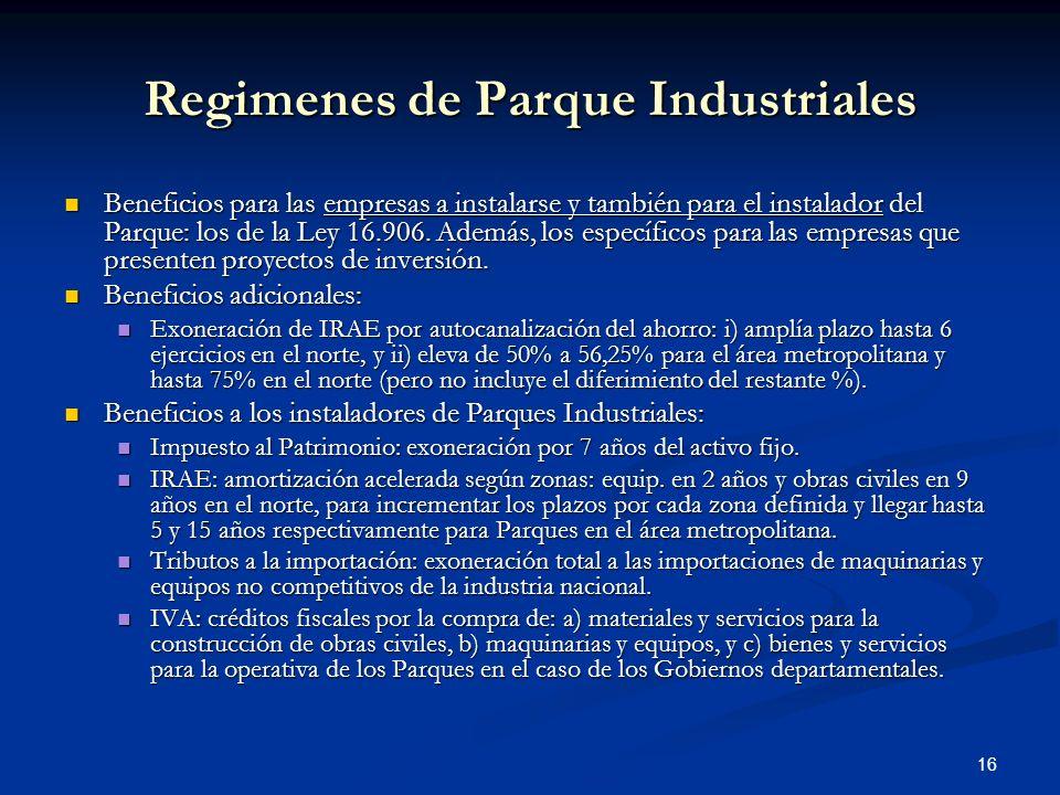 16 Regimenes de Parque Industriales Beneficios para las empresas a instalarse y también para el instalador del Parque: los de la Ley 16.906. Además, l