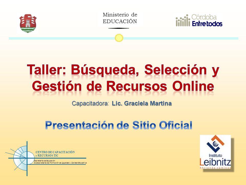 Ministerio de EDUCACIÓN Secretaría de Educación Subsecretaría de Promoción de Igualdad y Calidad Educativa CENTRO DE CAPACITACIÓN y RECURSOS TIC CapacitadoraLic.