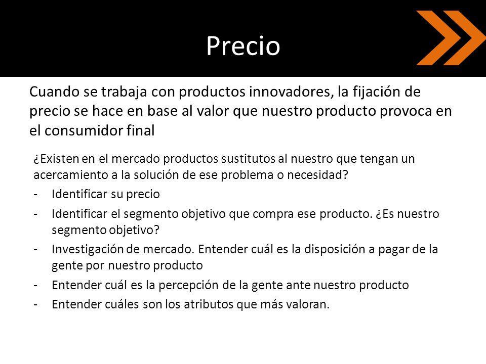Precio Cuando se trabaja con productos innovadores, la fijación de precio se hace en base al valor que nuestro producto provoca en el consumidor final