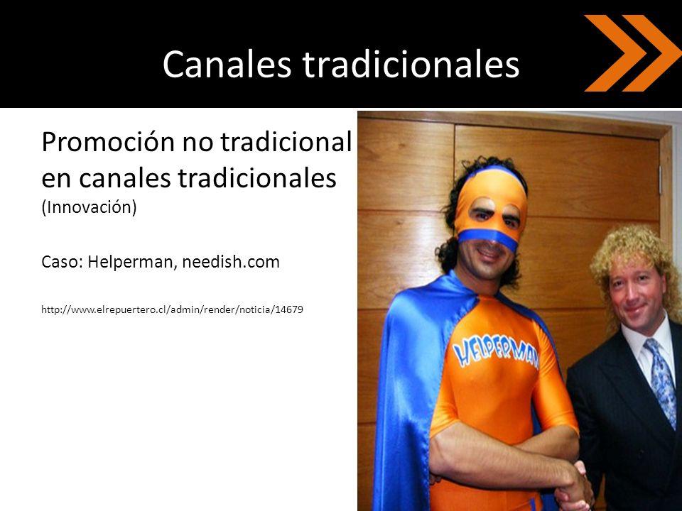Canales tradicionales Promoción no tradicional en canales tradicionales (Innovación) Caso: Helperman, needish.com http://www.elrepuertero.cl/admin/ren