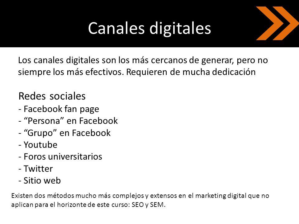 Canales digitales Los canales digitales son los más cercanos de generar, pero no siempre los más efectivos. Requieren de mucha dedicación Redes social