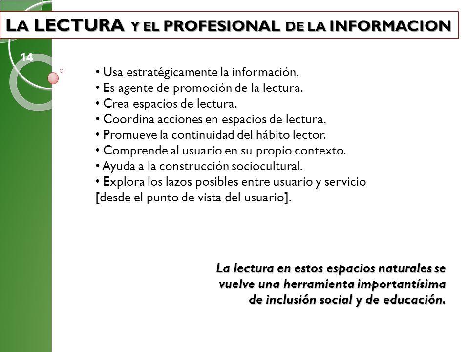 L A LECTURA Y EL PROFESIONAL DE LA INFORMACION L A LECTURA Y EL PROFESIONAL DE LA INFORMACION Usa estratégicamente la información. Es agente de promoc