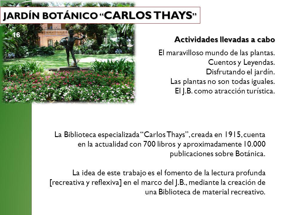 Actividades llevadas a cabo El maravilloso mundo de las plantas. Cuentos y Leyendas. Disfrutando el jardín. Las plantas no son todas iguales. El J.B.
