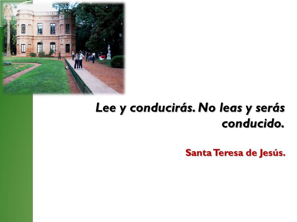 Lee y conducirás. No leas y serás conducido. Santa Teresa de Jesús.