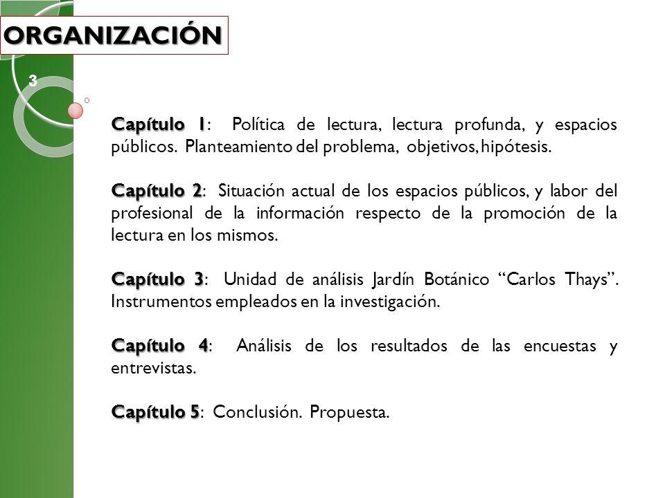 Capítulo 1 Capítulo 1: Política de lectura, lectura profunda, y espacios públicos. Planteamiento del problema, objetivos, hipótesis. Capítulo 2 Capítu