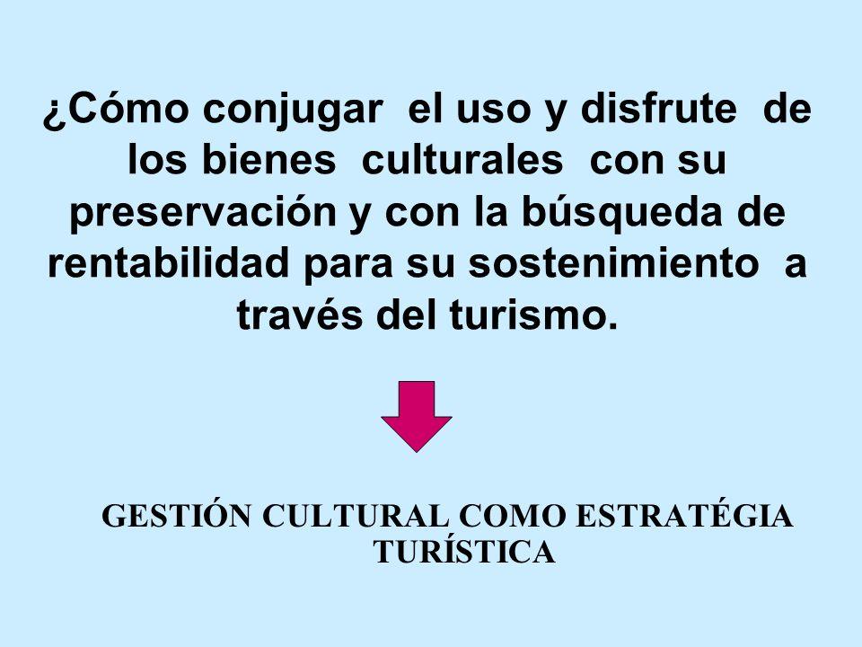 ¿Cómo conjugar el uso y disfrute de los bienes culturales con su preservación y con la búsqueda de rentabilidad para su sostenimiento a través del tur