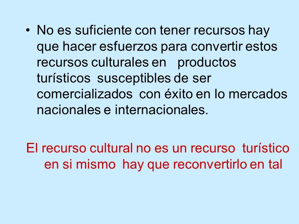No es suficiente con tener recursos hay que hacer esfuerzos para convertir estos recursos culturales en productos turísticos susceptibles de ser comer
