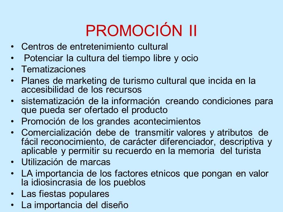 PROMOCIÓN II Centros de entretenimiento cultural Potenciar la cultura del tiempo libre y ocio Tematizaciones Planes de marketing de turismo cultural q