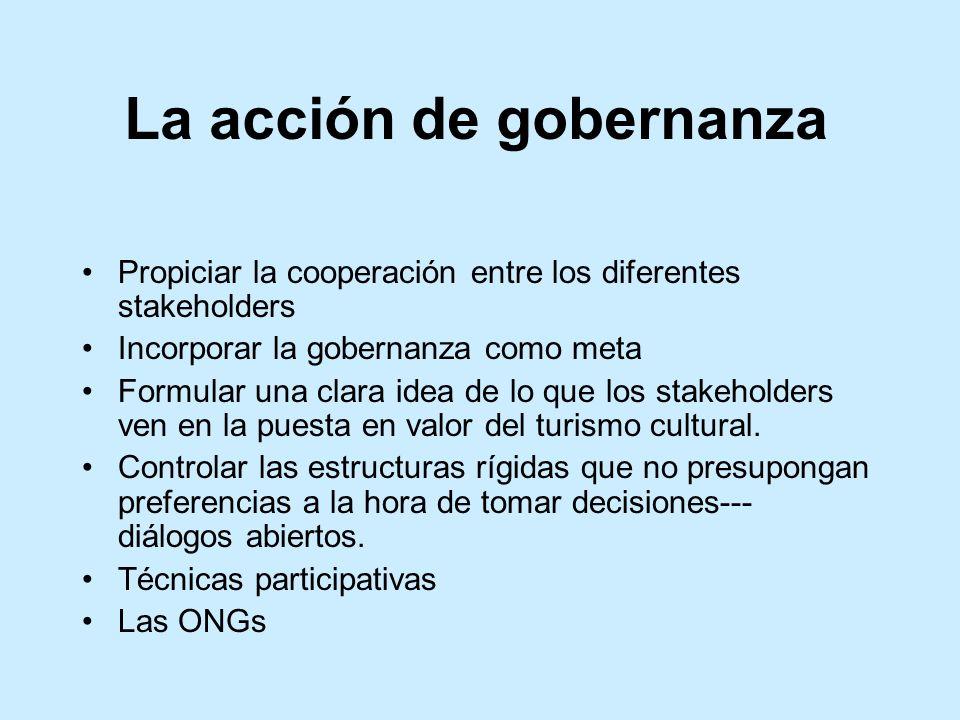 La acción de gobernanza Propiciar la cooperación entre los diferentes stakeholders Incorporar la gobernanza como meta Formular una clara idea de lo qu