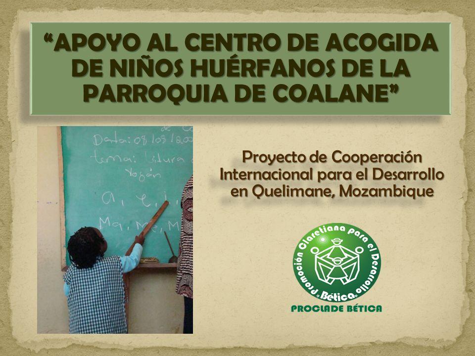 APOYO AL CENTRO DE ACOGIDA DE NIÑOS HUÉRFANOS DE LA PARROQUIA DE COALANE Proyecto de Cooperación Internacional para el Desarrollo en Quelimane, Mozamb