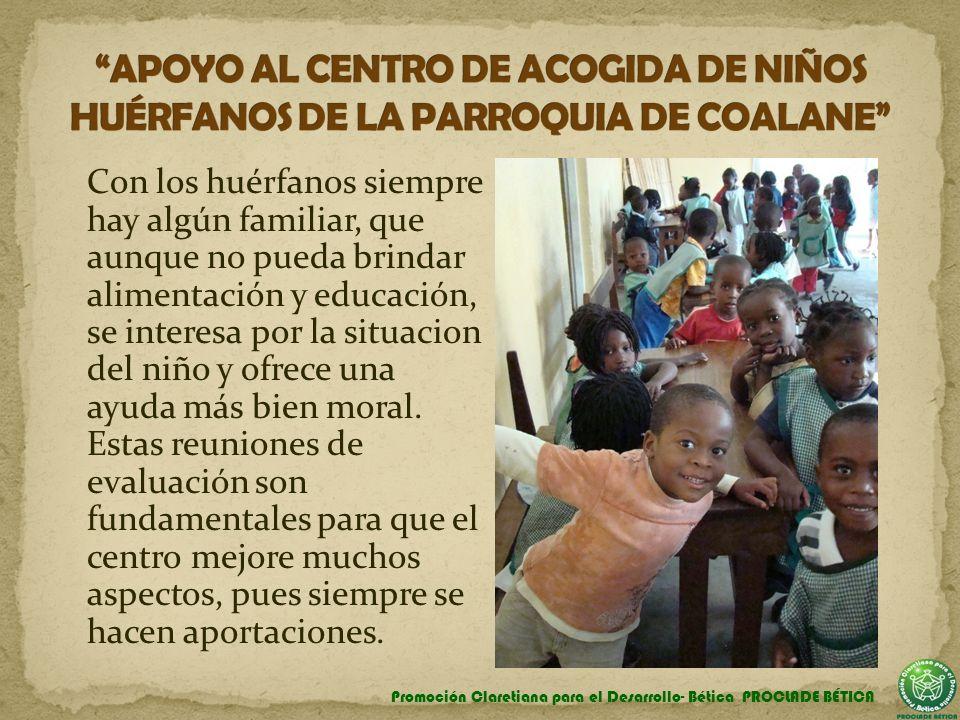 Con los huérfanos siempre hay algún familiar, que aunque no pueda brindar alimentación y educación, se interesa por la situacion del niño y ofrece una ayuda más bien moral.